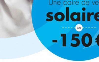 ACTION -150€ OU VERRES SOLAIRES OFFERTS
